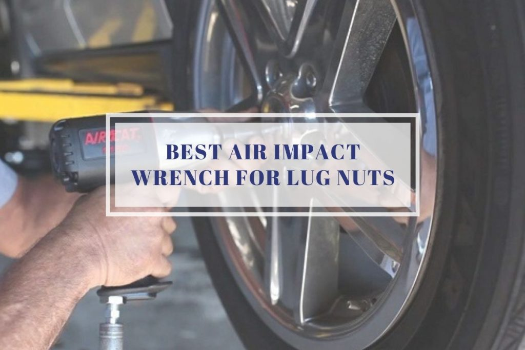 Best Air Impact Wrench for Lug Nuts