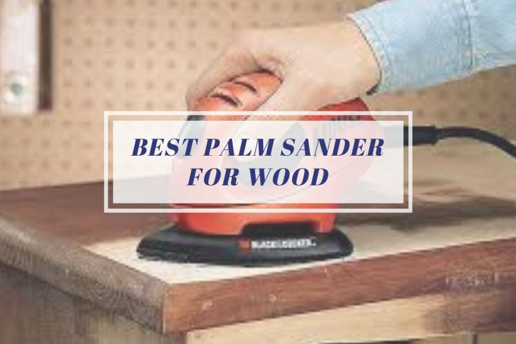 Best Palm Sander for Wood