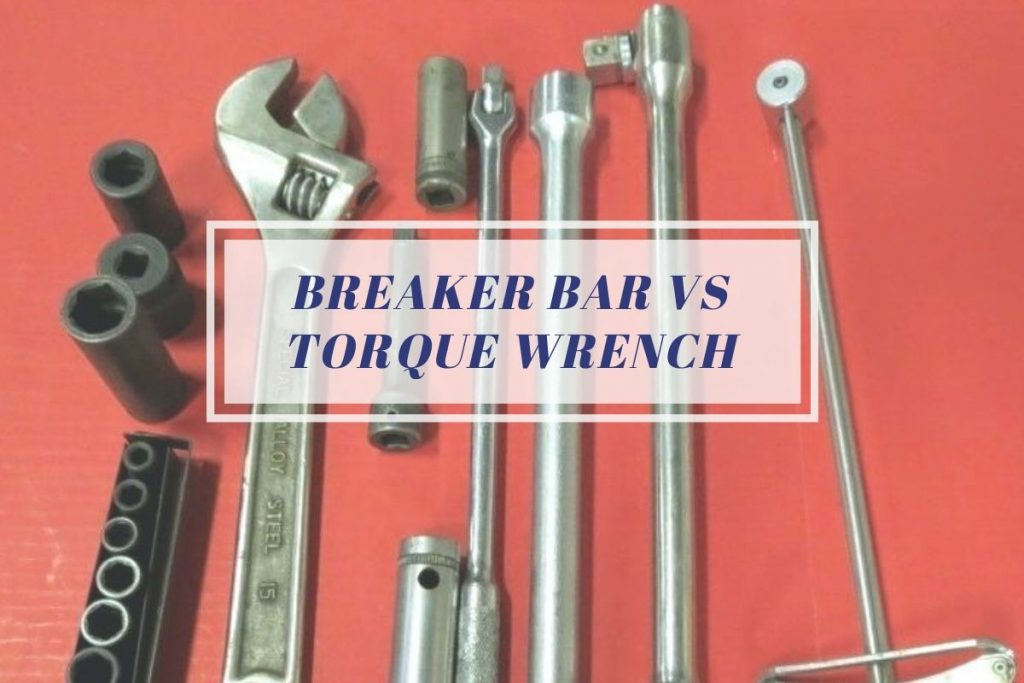 Breaker Bar vs Torque Wrench