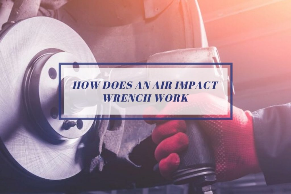 How Does An Air Impact Wrench Work