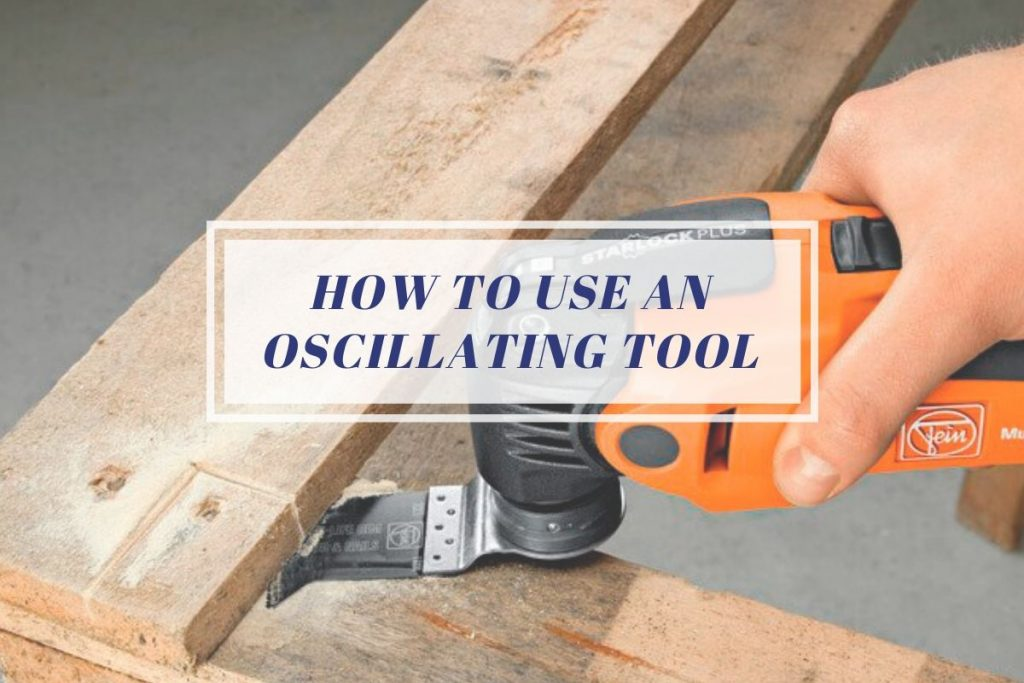 How To Use An Oscillating Tool