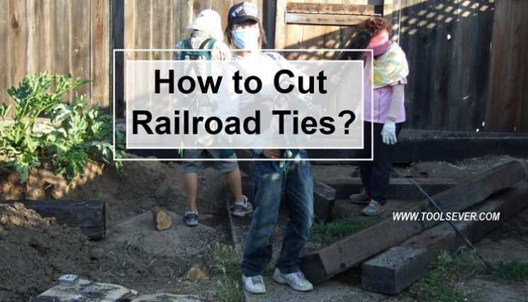 How to Cut Railroad Ties?