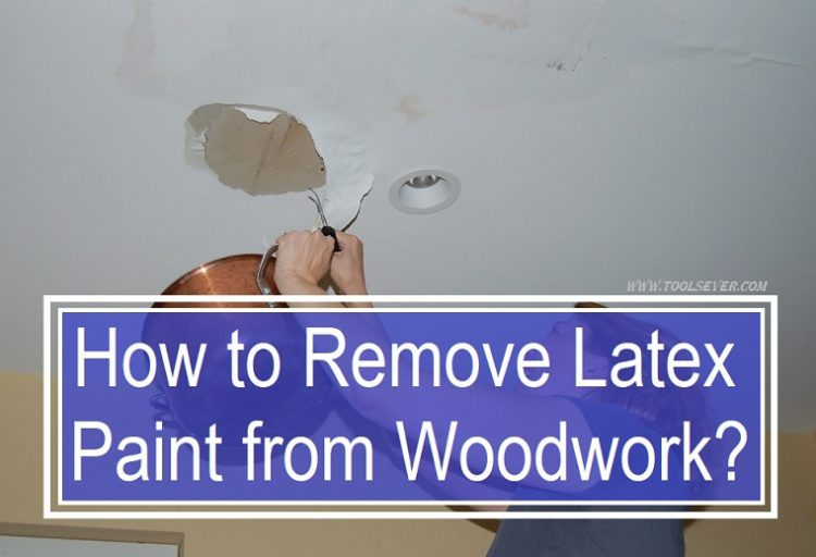 how to remove latex paint from woodwork