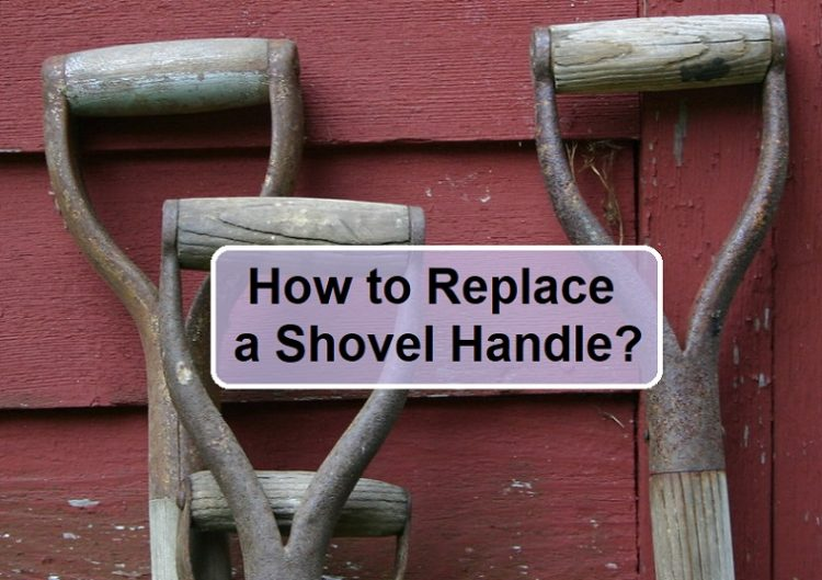 How to Replace a Shovel Handle